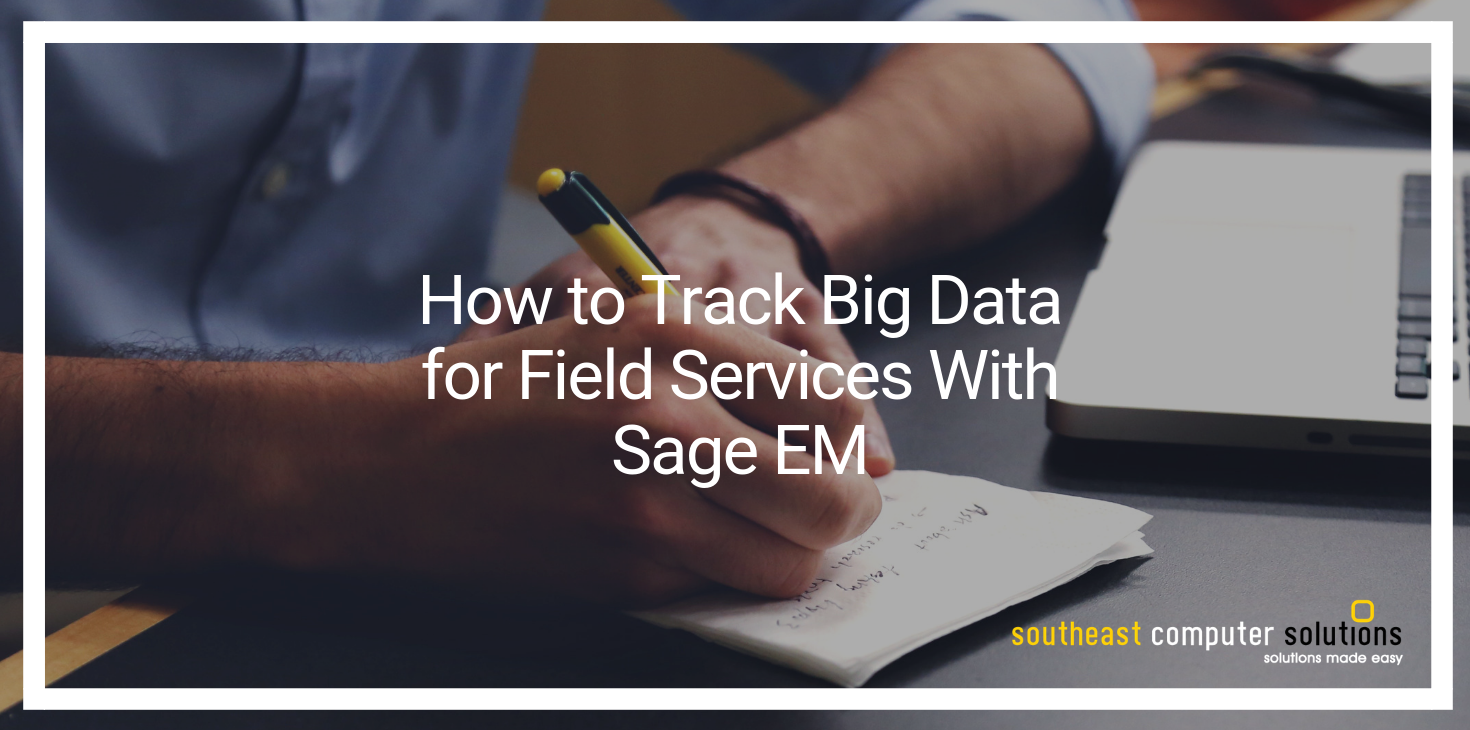 How to Track Big Data for Field Services With Sage X3