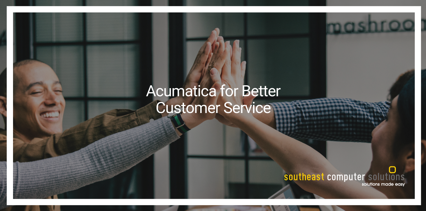 Acumatica for Better Customer Service