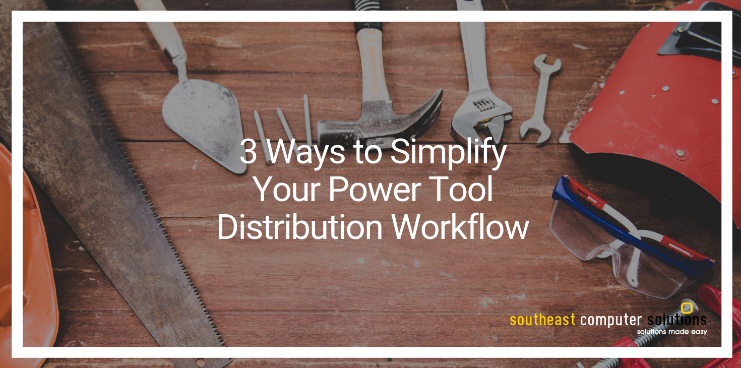 3 Ways to Simplify Your Power Tool Distribution Workflow