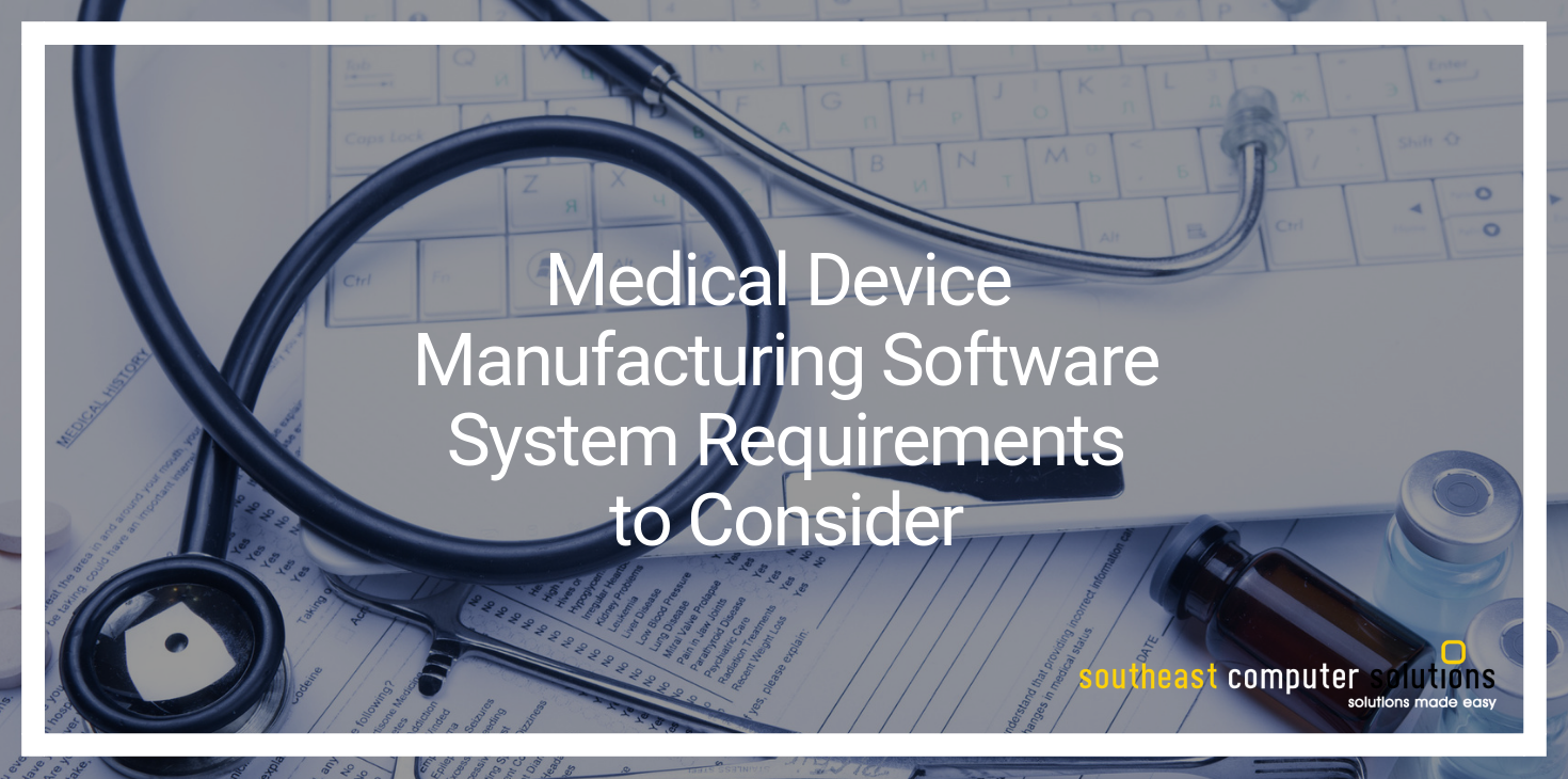 Medical Device Manufacturing Software System Requirements to Consider