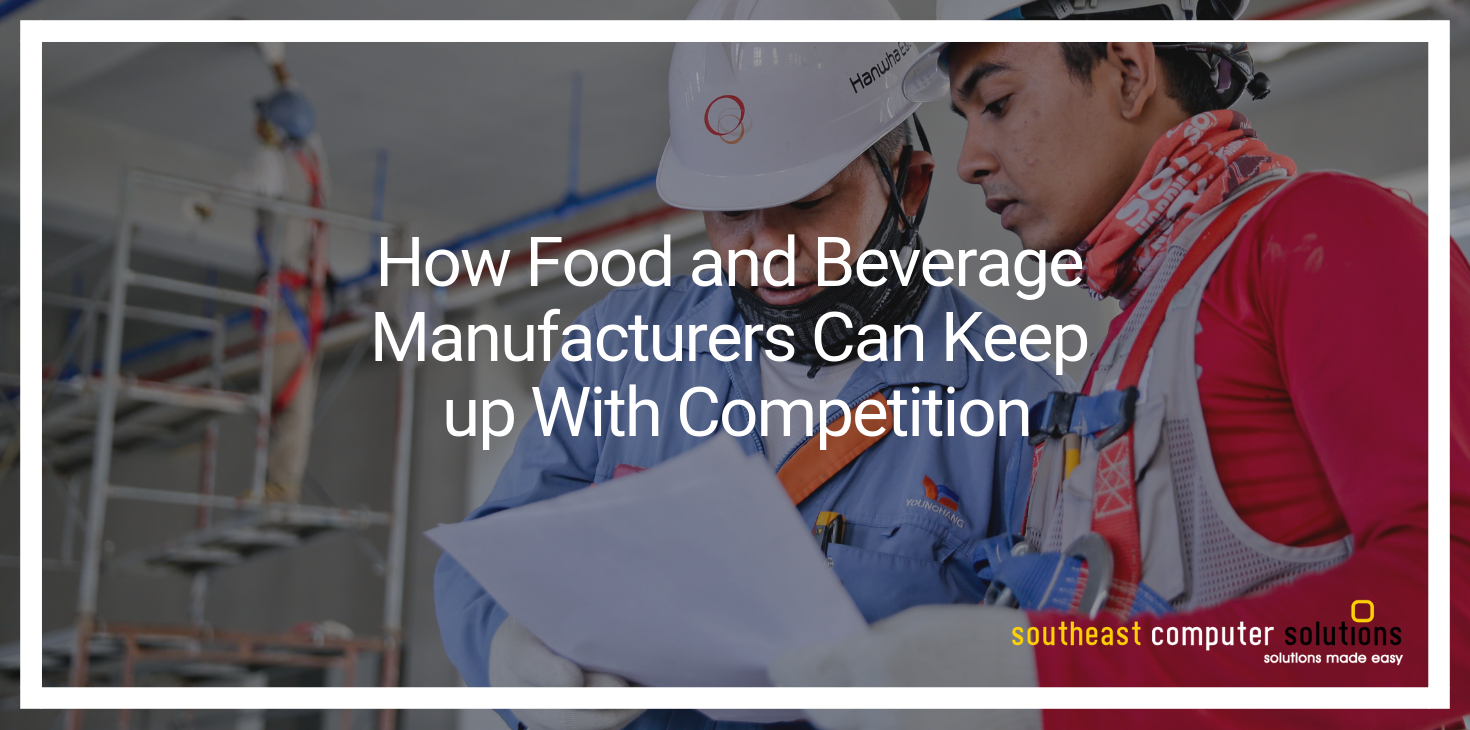 How Food and Beverage Manufacturers Can Keep up With Competition