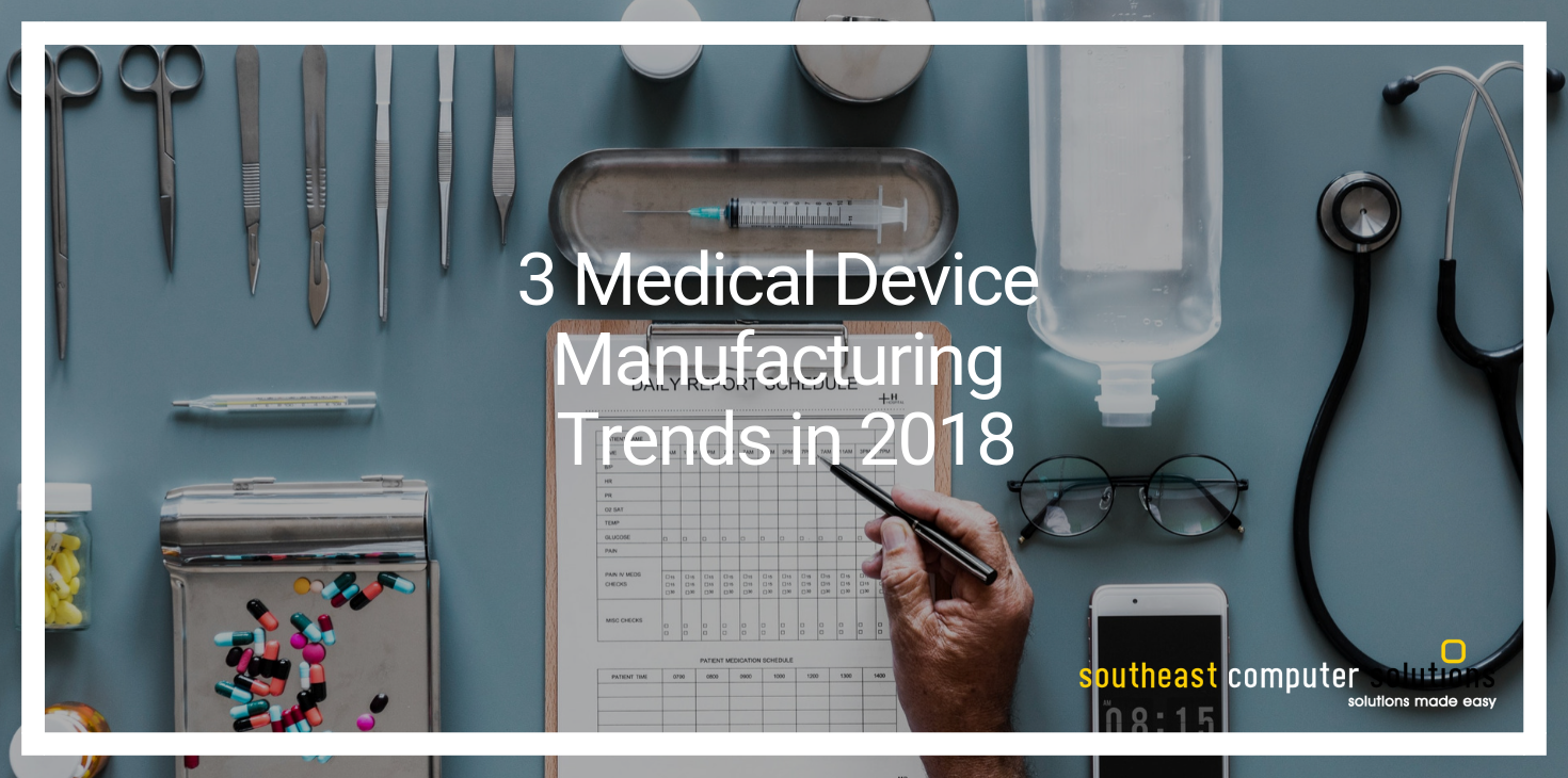 3 Medical Device Manufacturing Trends in 2018