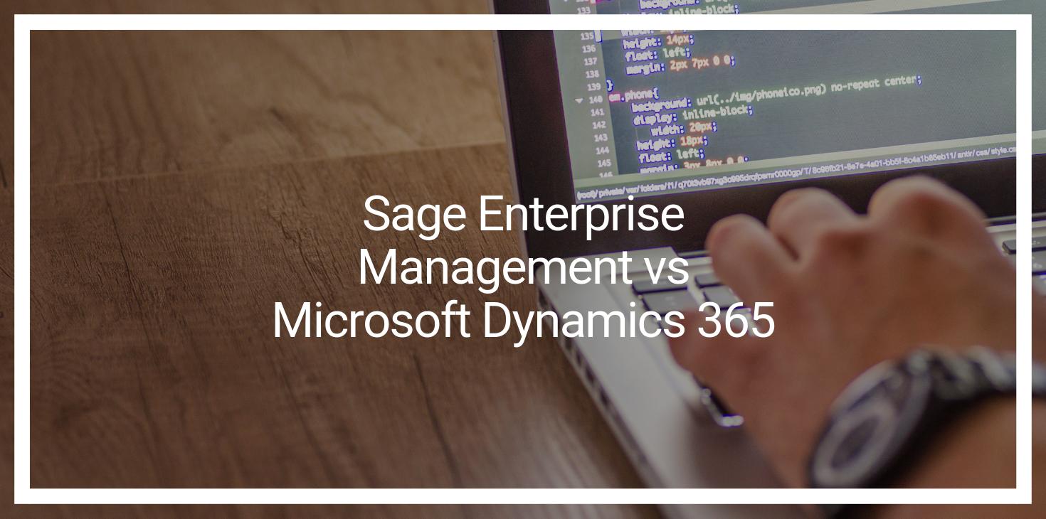 Sage Enterprise Management vs Microsoft Dynamics 365