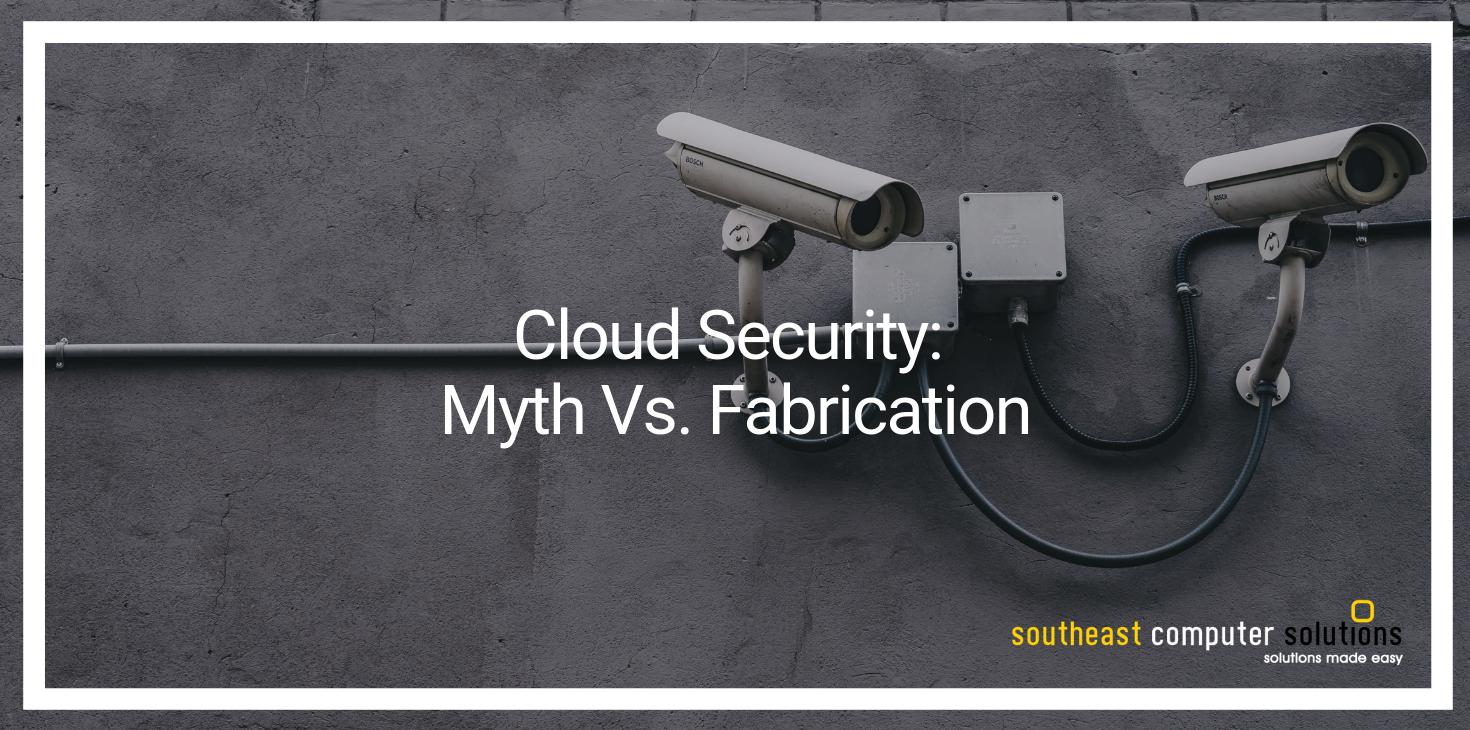 Cloud Security: Myth Vs. Fabrication