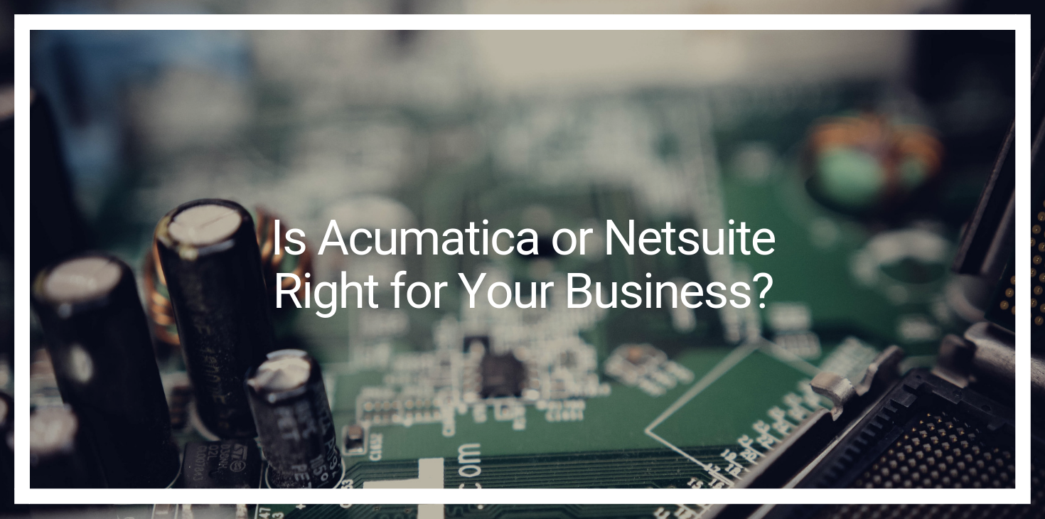 Is Acumatica or Netsuite Right for Your Business?