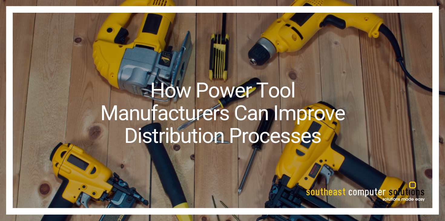 How Power Tool Manufacturers Can Improve Distribution Processes