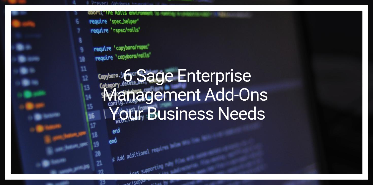 6 Sage Enterprise Management Add-Ons Your Business Needs