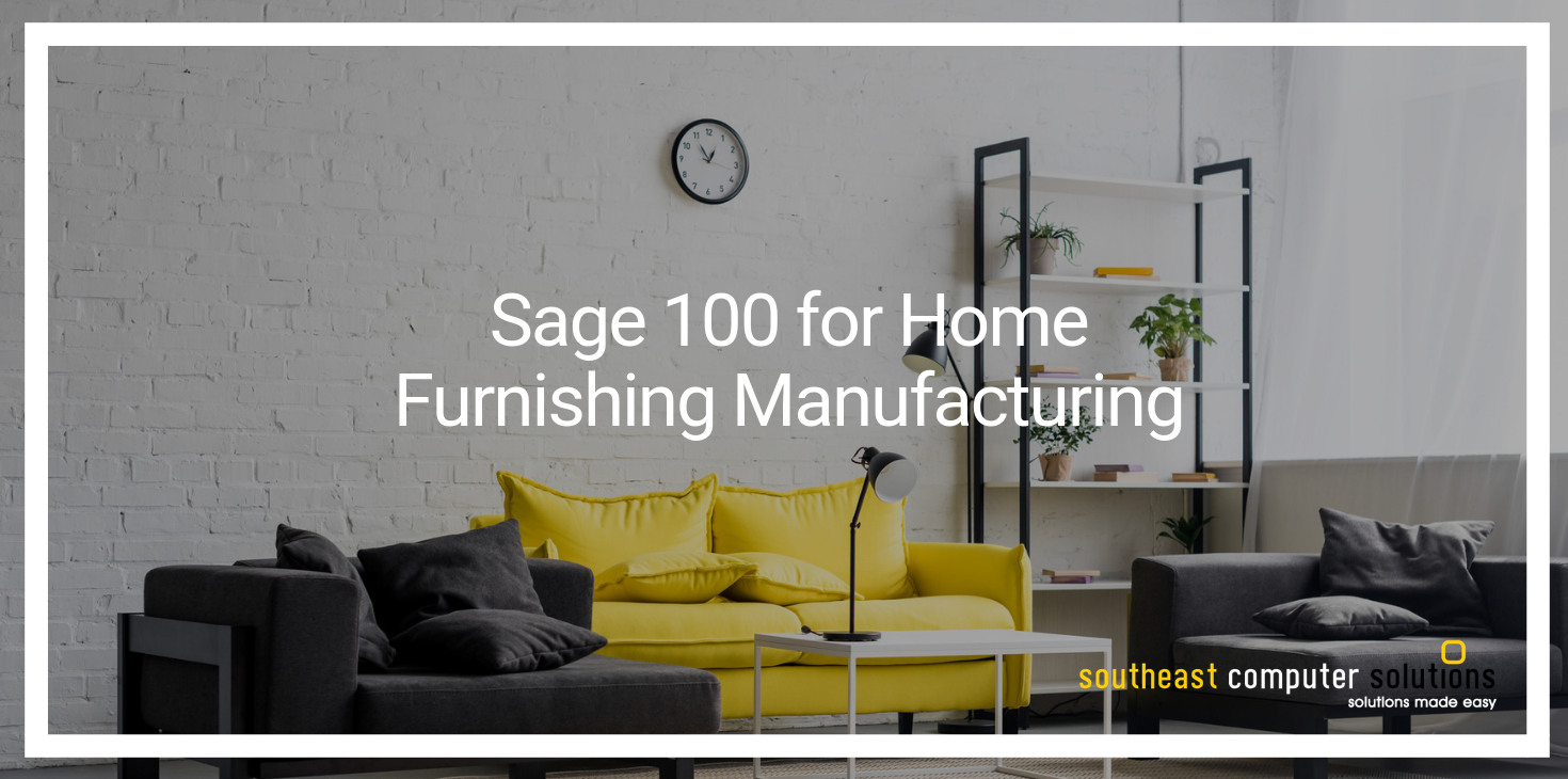 Sage 100 for Home Furnishing Manufacturing