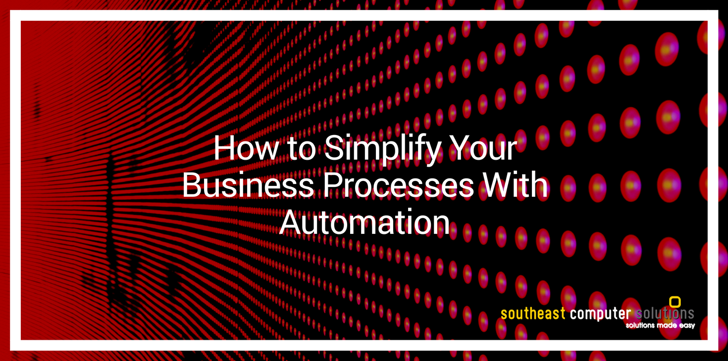 How to Simplify Your Business Processes With Automation