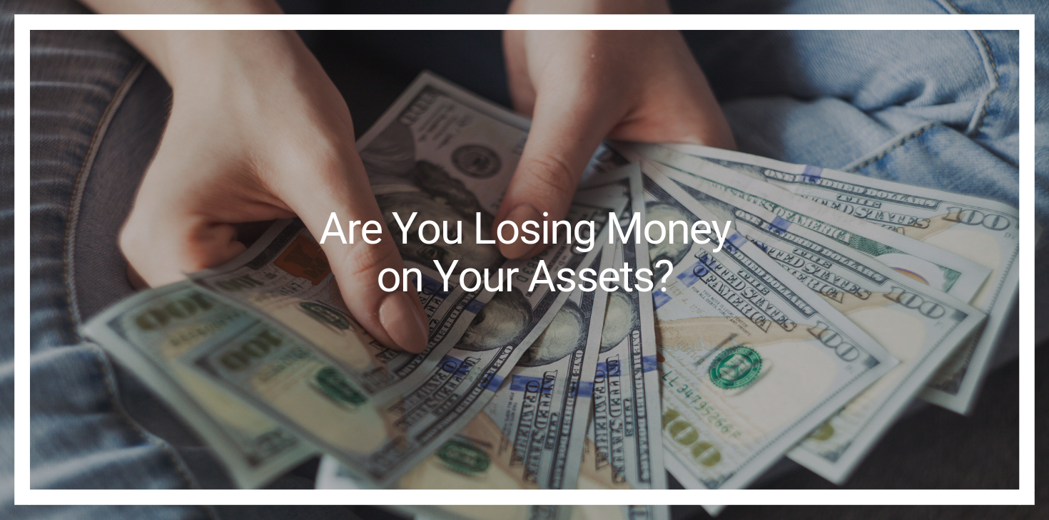 Are You Losing Money on Your Assets?