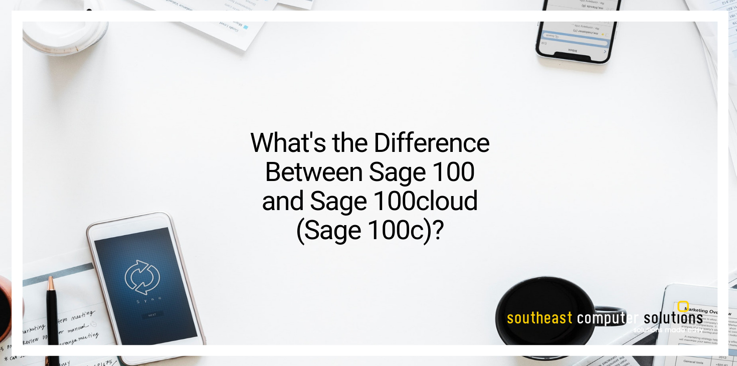 What's the Difference Between Sage 100 and Sage 100cloud (Sage 100c)?