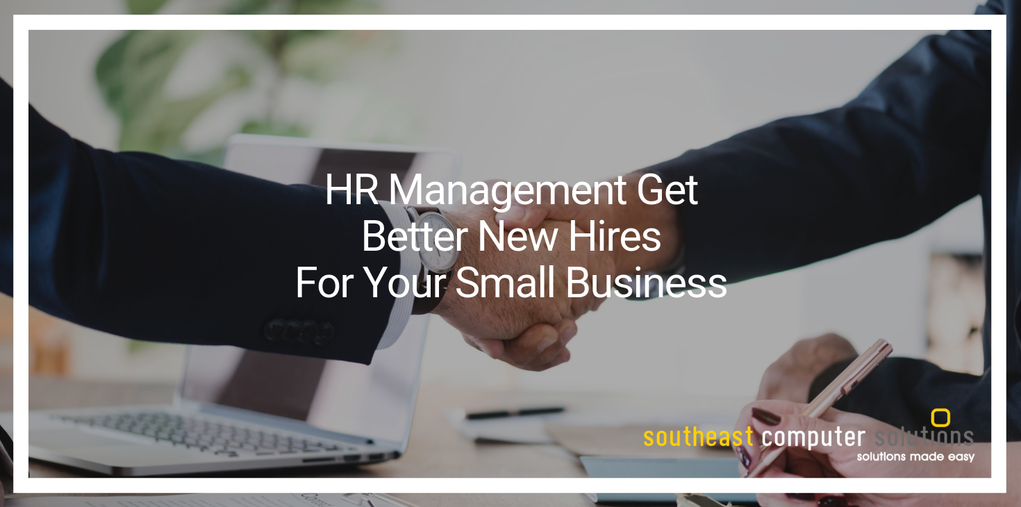 HR Management Get Better New Hires For Your Small Business