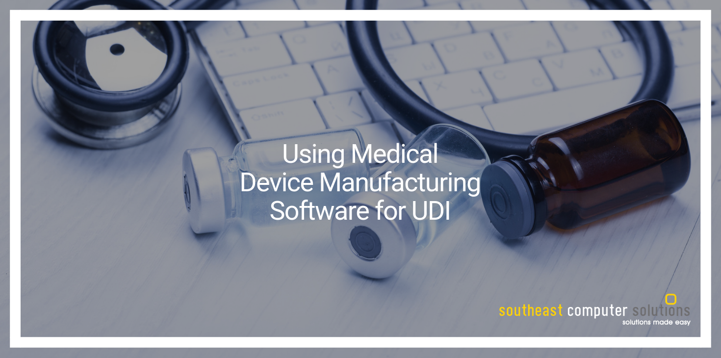 Using Medical Device Manufacturing Software for UDI